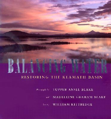 Balancing Water: Restoring the Klamath Basin - Blake, Tupper Ansel