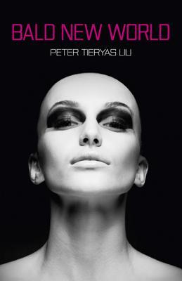 Bald New World - Liu, Peter Tieryas