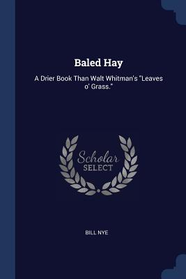Baled Hay: A Drier Book Than Walt Whitman's Leaves O' Grass. - Nye, Bill