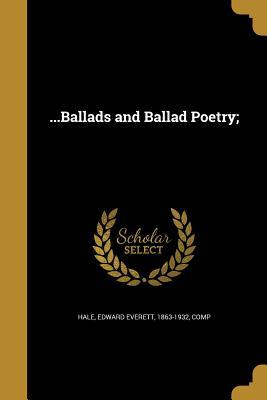 ...Ballads and Ballad Poetry; - Hale, Edward Everett 1863-1932 (Creator)