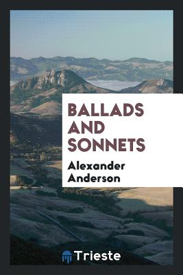 Ballads and Sonnets - Anderson, Alexander
