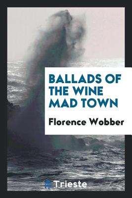 Ballads of the Wine Mad Town - Wobber, Florence