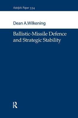 Ballistic-Missile Defence and Strategic Stability - Wilkening, Dean A.