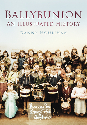 Ballybunion: An Illustrated History - Houlihan, Danny