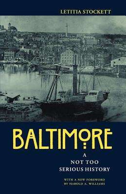 Baltimore: A Not Too Serious History - Stockett, Letitia, and Williams, Harold A, Professor (Introduction by)
