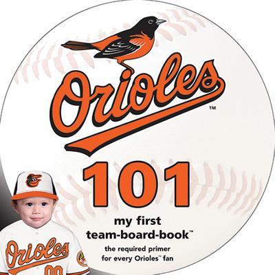 Baltimore Orioles 101: My First Team-Board-Book - Epstein, Brad M