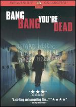 Bang Bang You're Dead -