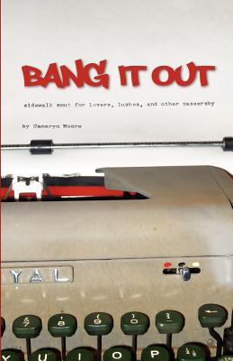 Bang It Out: Sidewalk Smut for Lovers, Lushes, and Other Passersby - Moore, Cameryn
