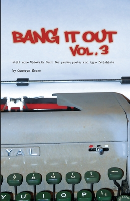 Bang It Out: Vol. 3, Still More Sidewalk Smut for Pervs, Poets, and Typo Fetishists - Moore, Cameryn