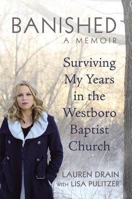 Banished: Surviving My Years in the Westboro Baptist Church - Drain, Lauren, and Pulitzer, Lisa