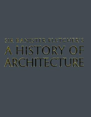 Banister Fletcher's a History of Architecture - Cruickshank, Dan (Editor), and Fletcher, Banister, Sir (Editor), and Saint, Andrew (Editor)
