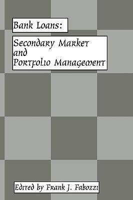 Bank Loans: Secondary Market and Portfolio Management - Fabozzi, Frank J (Editor)