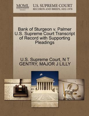 Bank of Sturgeon V. Palmer U.S. Supreme Court Transcript of Record with Supporting Pleadings - Gentry, N T, and Lilly, Major J, and U S Supreme Court (Creator)