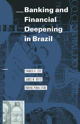 Banking and Financial Deepening in Brazil - Lees, Francis A