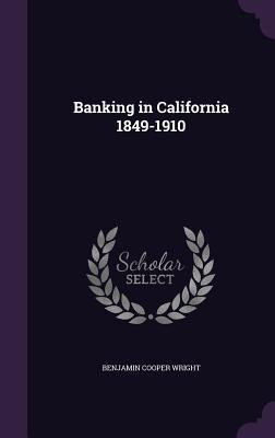 Banking in California 1849-1910 - Wright, Benjamin Cooper