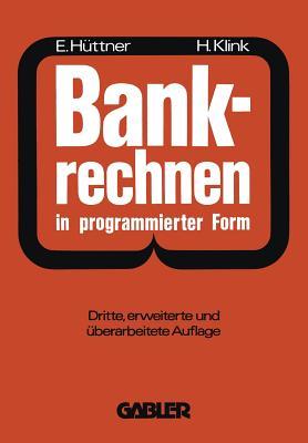 Bankrechnen in Programmierter Form: Ein Buch Zur Vorbereitung Auf Die Bankgehilfenprufung - Huttner, Erich, and Klink, Hans