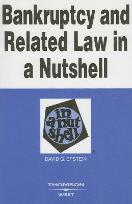 Bankruptcy and Related Law in a Nutshell - Epstein, David G