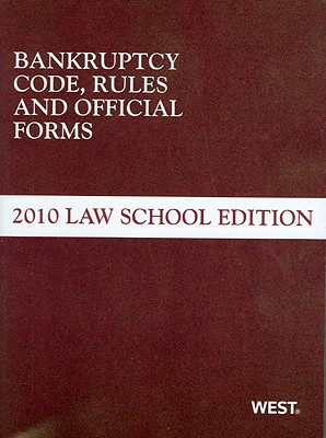 Bankruptcy Code, Rules and Official Forms, 2010 Law School Edition -