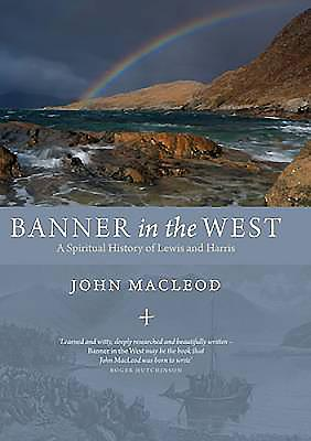 Banner in the West: A Spiritual History of Lewis and Harris - MacLeod, John
