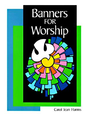 Banners for Worship - Harms, Carol Jean