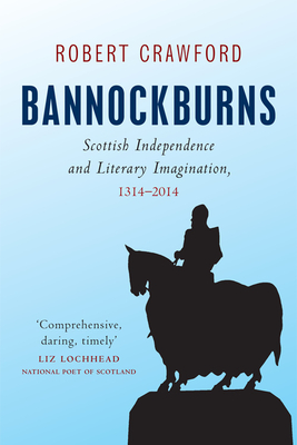 Bannockburns: Scottish Independence and Literary Imagination, 1314-2014 - Crawford, Robert