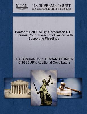 Banton V. Belt Line Ry. Corporation U.S. Supreme Court Transcript of Record with Supporting Pleadings - Kingsbury, Howard Thayer, and Additional Contributors, and U S Supreme Court (Creator)