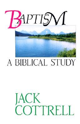 Baptism: A Biblical Study - Cottrell, Jack W, Th.D.