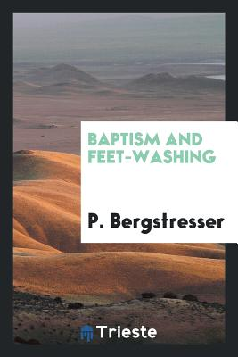 Baptism and Feet-Washing - Bergstresser, P