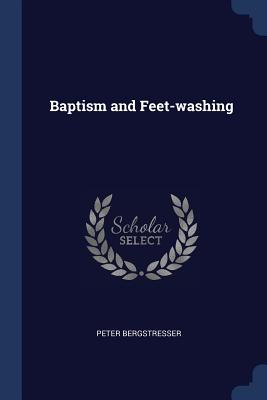 Baptism and Feet-Washing - Bergstresser, Peter