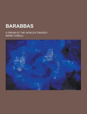 Barabbas; A Dream of the World's Tragedy - Corelli, Marie