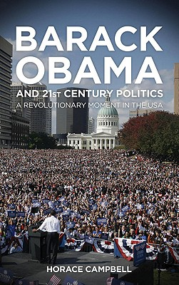 Barack Obama and Twenty-First Century Politics: A Revolutionary Moment in the USA - Campbell, Horace G