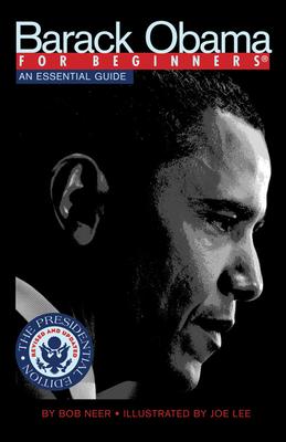 Barack Obama for Beginners: An Essential Guide - Neer, Bob