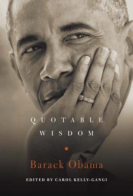 Barack Obama: Quotable Wisdom - Kelly-Gangi, Carol (Editor)