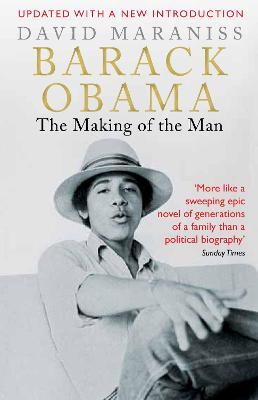 Barack Obama: The Making of the Man - Maraniss, David