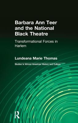 Barbara Ann Teer and the National Black Theater: Transformational Forces in Harlem - Thomas, Lundeana Marie