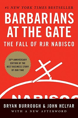 Barbarians at the Gate: The Fall of RJR Nabisco - Burrough, Bryan, and Helyar, John