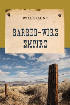 Barbed-Wire Empire - Ermine, Will