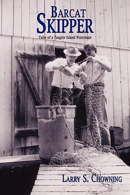 Barcat Skipper: Tales of a Tangier Island Waterman - Chowning, Larry S