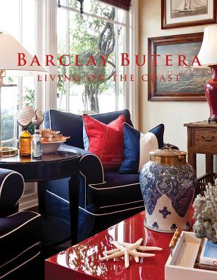 Barclay Butera: Living on the Coast - Butera, Barclay