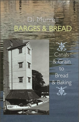 Barges & Bread: Canals & Grain to Bread & Baking - Murrell, Di