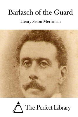 Barlasch of the Guard - Merriman, Henry Seton, and The Perfect Library (Editor)