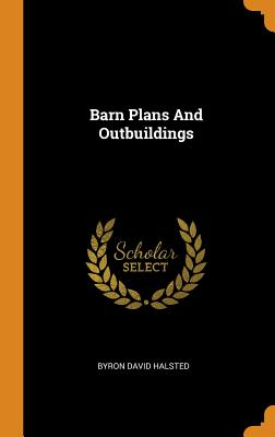 Barn Plans and Outbuildings - Halsted, Byron David
