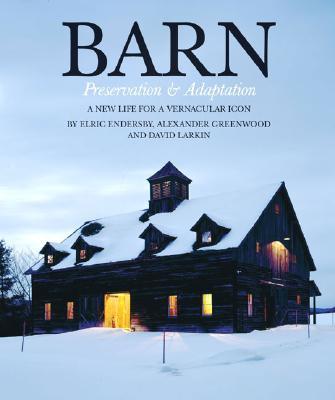 Barn: Preservation & Adaptation - Larkin, David (Editor), and Endersby, Elric, and Greenwood, Alexander