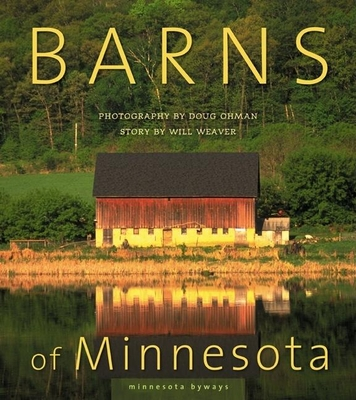 Barns of Minnesota - Ohman, Doug (Photographer), and Weaver, Will (Text by)