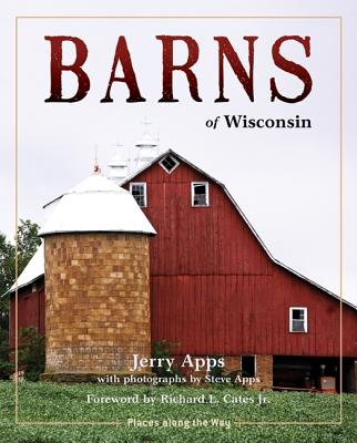 Barns of Wisconsin - Apps, Jerry, Mr., and Apps, Steve (Photographer), and Cates, Richard, Jr. (Foreword by)