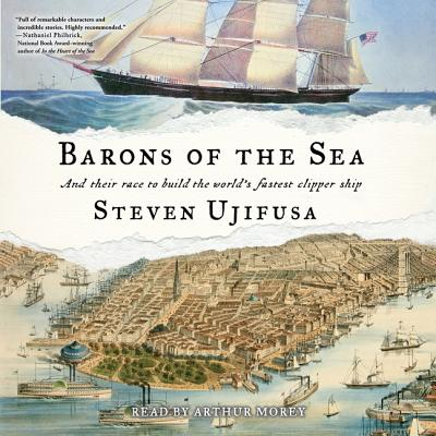 Barons of the Sea: And Their Race to Build the World's Fastest Clipper Ship - Ujifusa, Steven, and Morey, Arthur (Read by)