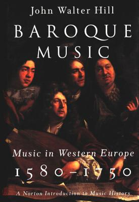 Baroque Music: Music in Western Europe, 1580-1750 - Hill, John Walter