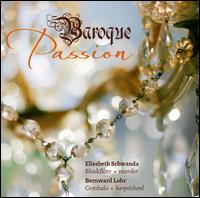 Baroque Passion - Bernward Lohr (harpsichord); Elisabeth Schwanda (recorder)