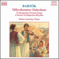 Bartók: Mikrokosmos (Selection); 15 Hungarian Peasant Songs; 6 Dances in Bulgarian Rhythm - Balázs Szokolay (piano)