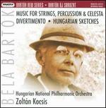 Bart�k: Music for Strings, Percussion & Celesta; Divertimento; Hungarian Sketches